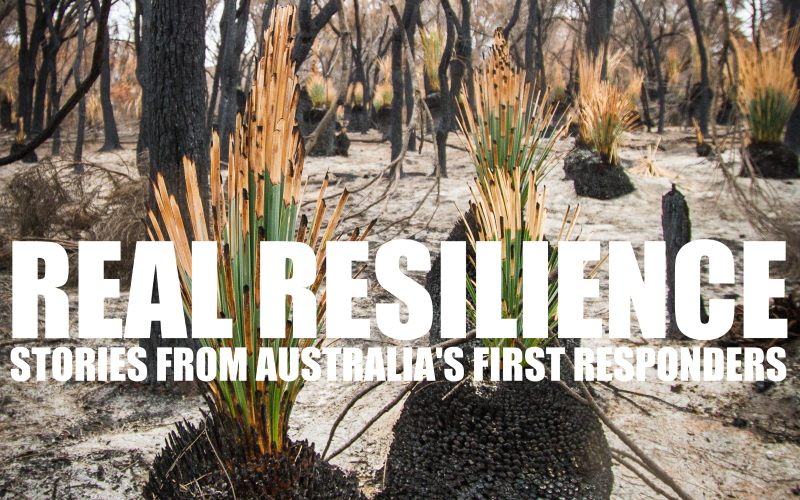 Real resilience – stories from Australia's first responders