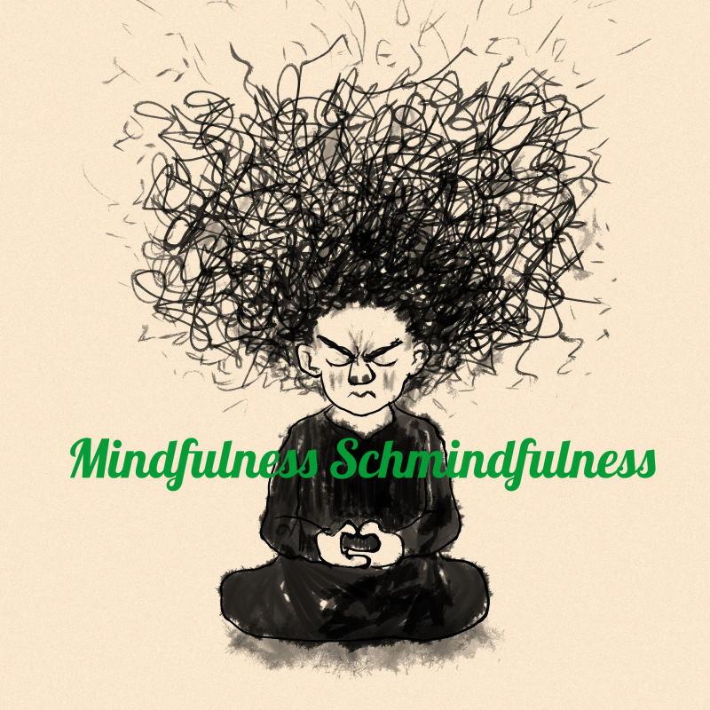 Mindfulness Schmindfulness